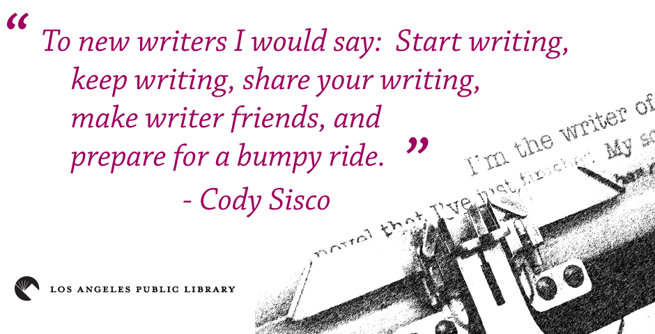 quote by Cody Sisco: to new writers I would say start writing, keep writing, share your writing, make writer friends and prepare for a bumpy ride