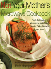 Beth Hensperger: Not Your Mother's Microwave Cookbook