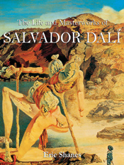 Eric Shanes: The Life and Masterworks of Salvador Dali