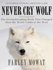 Farley Mowat: Never Cry Wolf