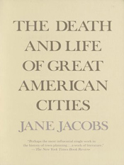 Jane Jacobs: The Death and Life of Great American Cities