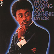 Johnnie Taylor: Who's Making Love