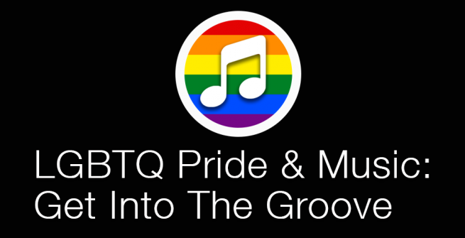 LGBTQ Pride & Music: Get Into The Groove