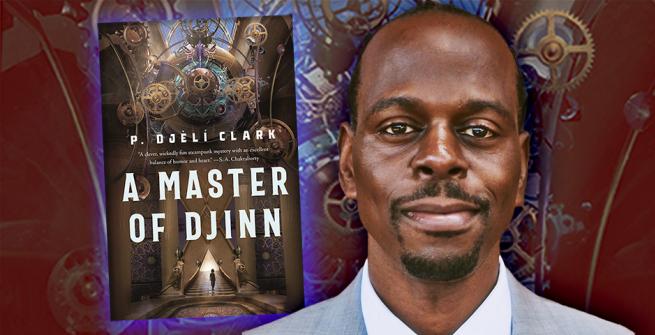 Author P. Djeli Clark and his novel, A Master of Djinn