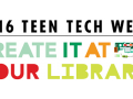 Teen Tech Week 2016: Create It at your Library!