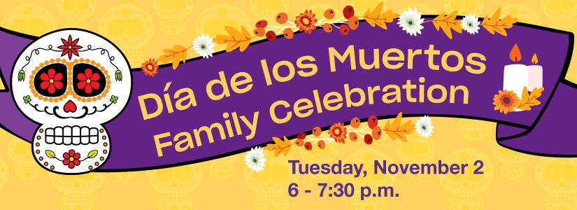 colorful calavera and text that reads dia de los muertos family celebration