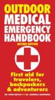 Outdoor medical emergency handbook: first aid for travelers, backpackers & adventurers