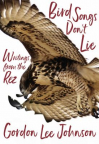Bird songs don't lie : writings from the rez