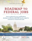 Roadmap to federal jobs : how to determine your qualifications, develop an effective USAJOBS resume, apply for and land U.S. government jobs