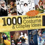 1000 incredible costume & cosplay ideas : a showcase of creative characters from anime, manga, video games, movies, comics and more!