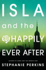 Isla and the Happily Ever After : a novel