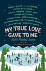 My True Love Gave to Me : twelve holiday stories