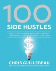 100 side hustles : unexpected ideas for making extra money without quitting your day job