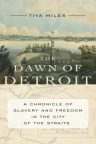 The Dawn of Detroit: A Chronicle of Slavery and Freedom in the City of the Straits