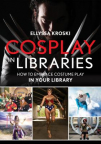 Cosplay in libraries : how to embrace costume play in your library