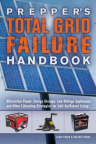 Prepper's total grid failure handbook: alternative power, energy storage, low voltage appliances, and other lifesaving strategies for self-sufficient living