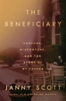 The beneficiary : fortune, misfortune, and the story of my father