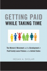 Getting paid while taking time : the women's movement and the development of paid family leave policy