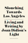 Slouching towards los angeles : Living and Writing by Joan Didion's Light