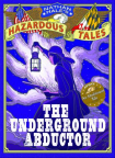The Underground Abductor (Nathan Hale's Hazardous Tales #5)