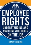 ABA consumer guide to employee rights : understanding and asserting your rights on the job
