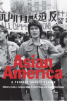 Asian America : a primary source reader