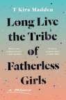 Long live the tribe of fatherless girls : a memoir