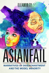 Asianfail : narratives of disenchantment and the model minority