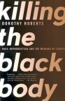 Killing the black body : race, reproduction, and the meaning of liberty