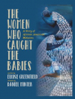 The women who caught the babies : a story of African American midwives