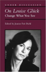 On Louise Glück : change what you see
