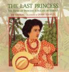 The last princess : the story of Princess Kaʻiulani of Hawaiʻi