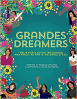 Grandes Dreamers: Twelve Fierce Latina Trailblazers Who Paved the Way in the United States