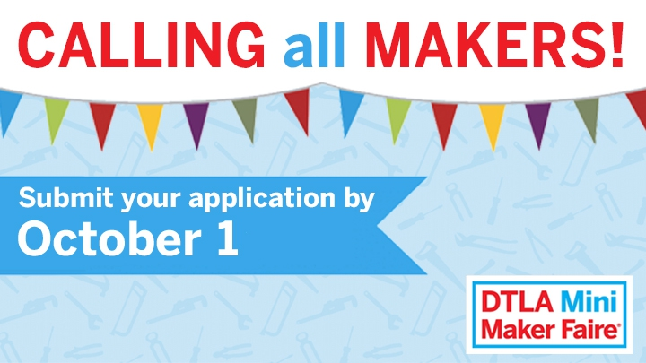 DTLA Mini Maker Faire call for makers
