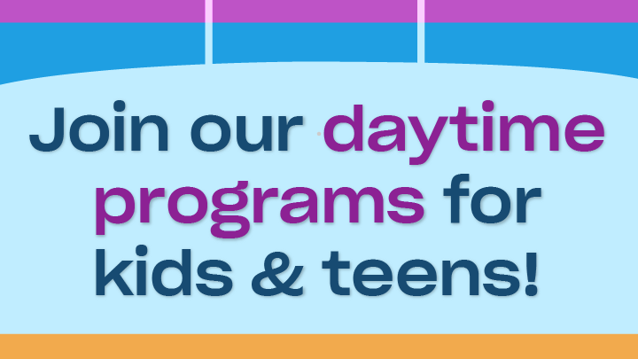 Join our Daytime programs for kids & teens