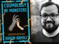 Shaun Hamill and his first novel, A Cosmology of Monsters